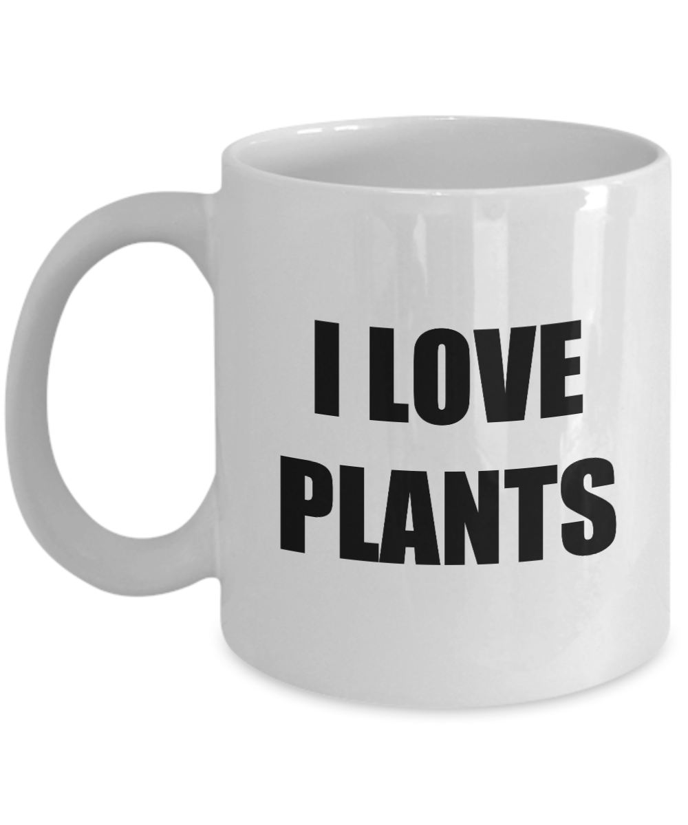 I Love Plants Mug Funny Gift Idea Novelty Gag Coffee Tea Cup-Coffee Mug