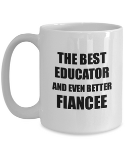 Educator Fiancee Mug Funny Gift Idea for Her Betrothed Gag Inspiring Joke The Best And Even Better Coffee Tea Cup-Coffee Mug