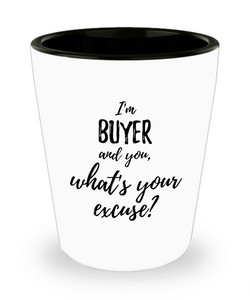 Buyer Shot Glass What's Your Excuse Funny Gift Idea for Coworker Hilarious Office Gag Job Joke Alcohol Lover 1.5 oz-Shot Glass