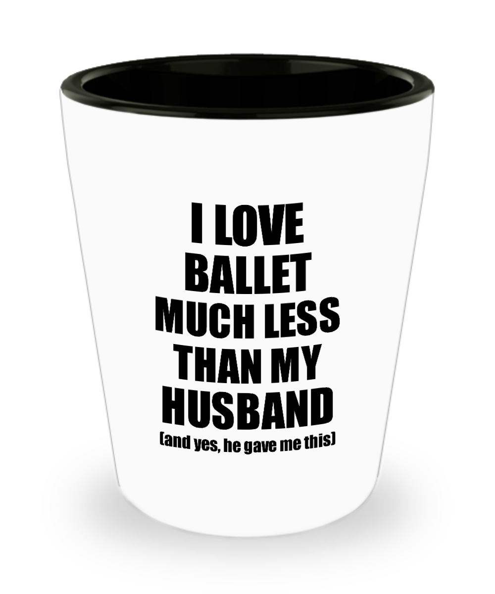 Ballet Wife Shot Glass Funny Valentine Gift Idea For My Spouse From Husband I Love Liquor Lover Alcohol 1.5 oz Shotglass-Shot Glass