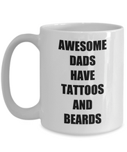 Load image into Gallery viewer, Awesome Dads Have Tattoos And Beards Mug Funny Gift Idea for Novelty Gag Coffee Tea Cup-[style]