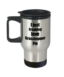 Grasshopper Pie Lover Travel Mug I Just Freaking Love Funny Insulated Lid Gift Idea Coffee Tea Commuter-Travel Mug