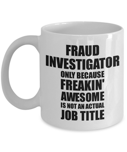 Fraud Investigator Mug Freaking Awesome Funny Gift Idea for Coworker Employee Office Gag Job Title Joke Tea Cup-Coffee Mug