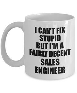 Sales Engineer Mug I Can't Fix Stupid Funny Gift Idea for Coworker Fellow Worker Gag Workmate Joke Fairly Decent Coffee Tea Cup-Coffee Mug