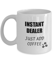 Load image into Gallery viewer, Dealer Mug Instant Just Add Coffee Funny Gift Idea for Corworker Present Workplace Joke Office Tea Cup-Coffee Mug