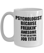 Load image into Gallery viewer, Psychologist Mug Freaking Awesome Funny Gift Idea for Coworker Employee Office Gag Job Title Joke Coffee Tea Cup-Coffee Mug