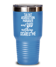 Load image into Gallery viewer, Funny Talent Acquisition Manager Dad Tumbler Gift Idea for Father Gag Joke Nothing Scares Me Coffee Tea Insulated Cup With Lid-Tumbler