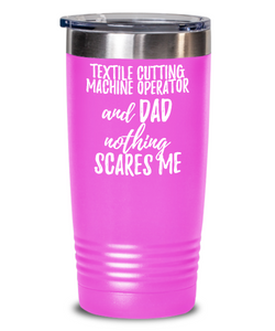 Funny Textile Cutting Machine Operator Dad Tumbler Gift Idea for Father Gag Joke Nothing Scares Me Coffee Tea Insulated Cup With Lid-Tumbler