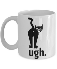 Load image into Gallery viewer, Cat Ugh Mug Iu Funny Gift Idea for Novelty Gag Coffee Tea Cup-[style]