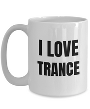 Load image into Gallery viewer, I Love Trance Mug Music Funny Gift Idea Novelty Gag Coffee Tea Cup-Coffee Mug