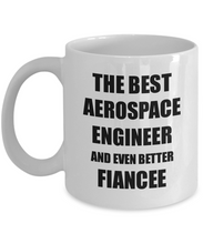 Load image into Gallery viewer, Aerospace Engineer Fiancee Mug Funny Gift Idea for Her Betrothed Gag Inspiring Joke The Best And Even Better Coffee Tea Cup-Coffee Mug