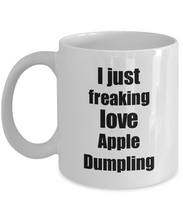 Load image into Gallery viewer, Apple Dumpling Lover Mug I Just Freaking Love Funny Gift Idea For Foodie Coffee Tea Cup-Coffee Mug