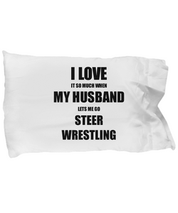 Steer Wrestling Pillowcase Funny Gift Idea For Wife I Love It When My Husband Lets Me Novelty Gag Sport Lover Joke Pillow Cover Case Set Standard Size 20x30