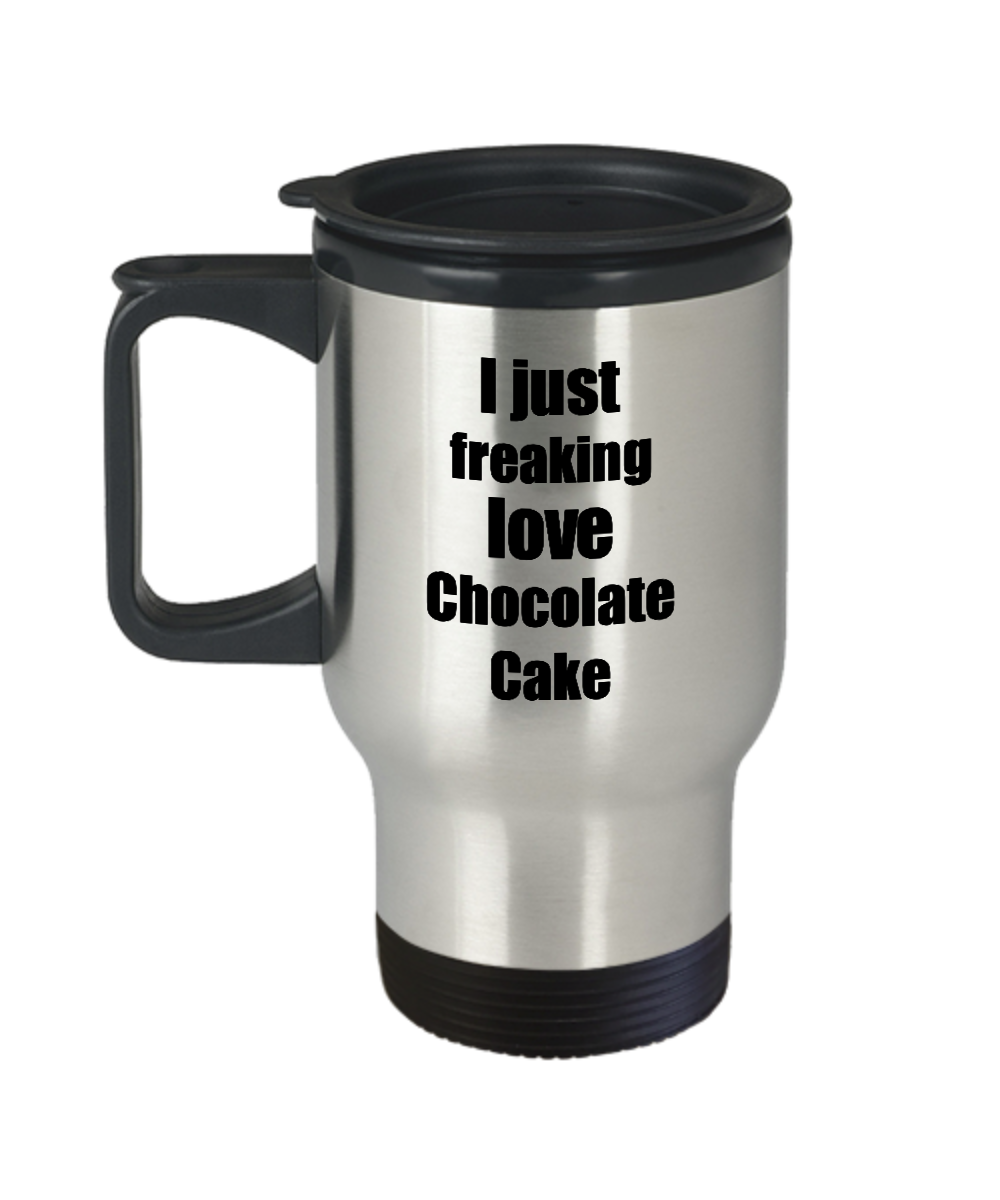 Chocolate Cake Lover Travel Mug I Just Freaking Love Funny Insulated Lid Gift Idea Coffee Tea Commuter-Travel Mug