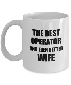 Operator Wife Mug Funny Gift Idea for Spouse Gag Inspiring Joke The Best And Even Better Coffee Tea Cup-Coffee Mug