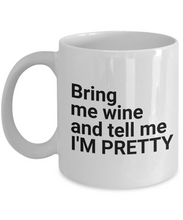 Load image into Gallery viewer, Bring me WINE and tell me I'M PRETTY Mom Mug-Coffee Mug