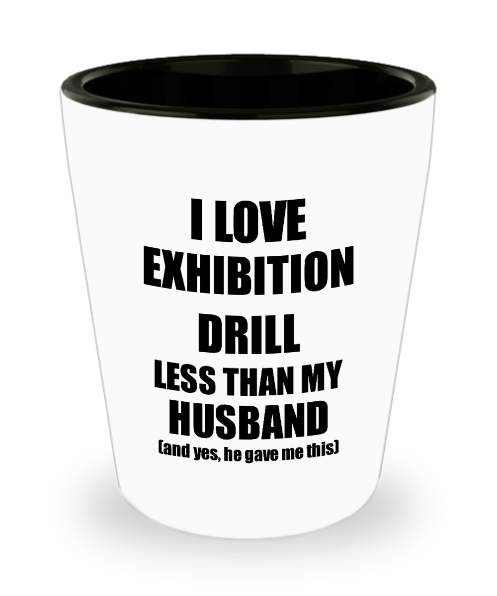 Exhibition Drill Wife Shot Glass Funny Valentine Gift Idea For My Spouse From Husband I Love Liquor Lover Alcohol 1.5 oz Shotglass-Shot Glass