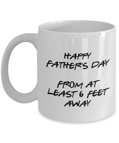 Father's Day 2020 6 Feet Away Dad Mug Funny Pandemic Gift Quarantine Joke Self Isolation Gag Coffee Tea Cup-Coffee Mug
