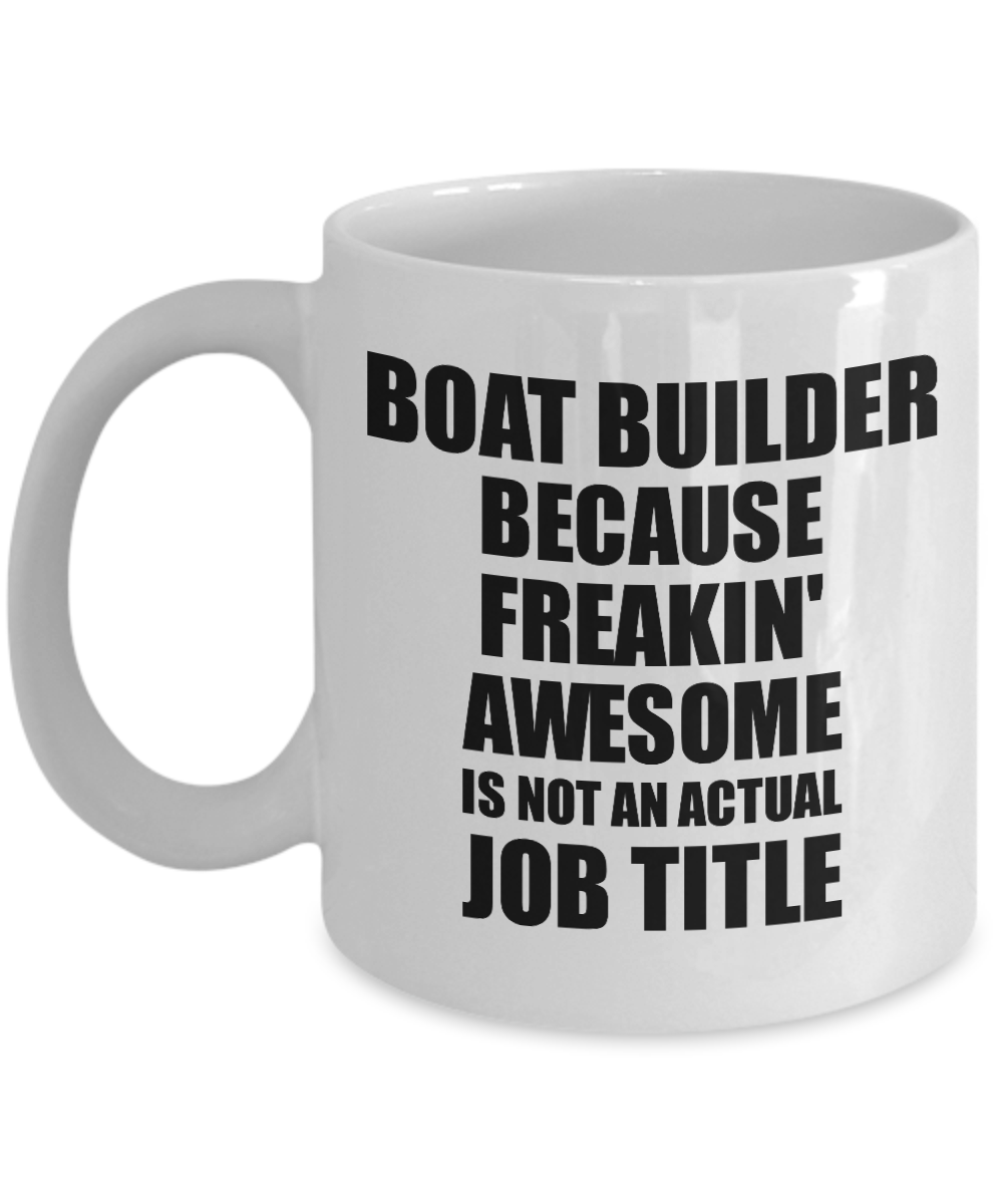 Boat Builder Mug Freaking Awesome Funny Gift Idea for Coworker Employee Office Gag Job Title Joke Tea Cup-Coffee Mug