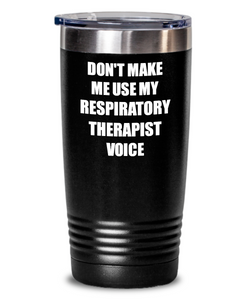 Funny Respiratory Therapist Tumbler Coworker Gift Gag Saying Don't Make Me Use My Voice Insulated with Lid Cup-Tumbler