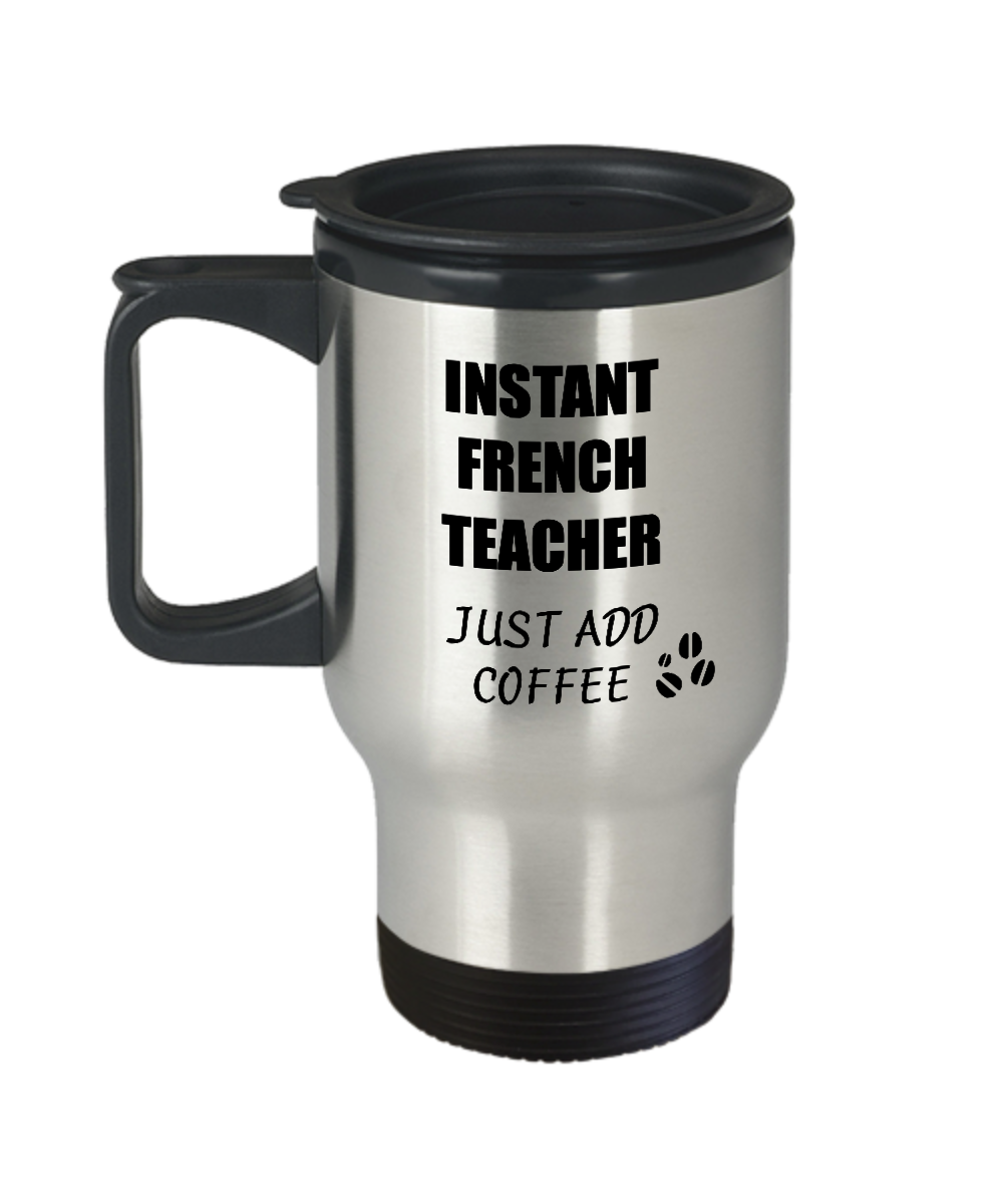 French Teacher Travel Mug Instant Just Add Coffee Funny Gift Idea for Coworker Present Workplace Joke Office Tea Insulated Lid Commuter 14 oz-Travel Mug