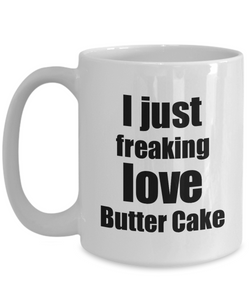 Butter Cake Lover Mug I Just Freaking Love Funny Gift Idea For Foodie Coffee Tea Cup-Coffee Mug