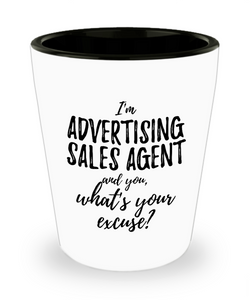 Advertising Sales Agent Shot Glass What's Your Excuse Funny Gift Idea for Coworker Hilarious Office Gag Job Joke Alcohol Lover 1.5 oz-Shot Glass