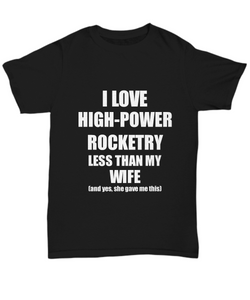 High-Power Rocketry Husband T-Shirt Valentine Gift Idea For My Hubby Unisex Tee-Shirt / Hoodie