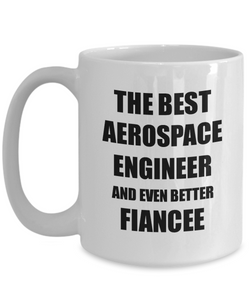 Aerospace Engineer Fiancee Mug Funny Gift Idea for Her Betrothed Gag Inspiring Joke The Best And Even Better Coffee Tea Cup-Coffee Mug