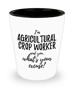 Agricultural Crop Worker Shot Glass What's Your Excuse Funny Gift Idea for Coworker Hilarious Office Gag Job Joke Alcohol Lover 1.5 oz-Shot Glass