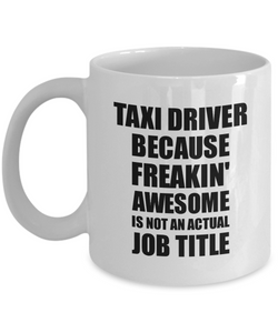Taxi Driver Mug Freaking Awesome Funny Gift Idea for Coworker Employee Office Gag Job Title Joke Coffee Tea Cup-Coffee Mug