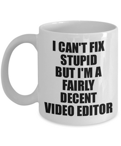 Video Editor Mug I Can't Fix Stupid Funny Gift Idea for Coworker Fellow Worker Gag Workmate Joke Fairly Decent Coffee Tea Cup-Coffee Mug
