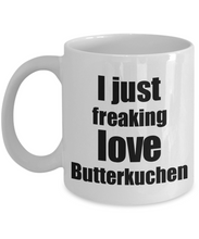 Load image into Gallery viewer, Butterkuchen Lover Mug I Just Freaking Love Funny Gift Idea For Foodie Coffee Tea Cup-Coffee Mug