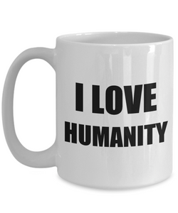 I Love Humanity Mug Funny Gift Idea Novelty Gag Coffee Tea Cup-Coffee Mug