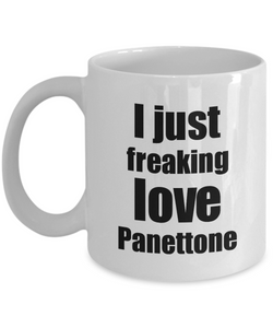 Panettone Lover Mug I Just Freaking Love Funny Gift Idea For Foodie Coffee Tea Cup-Coffee Mug
