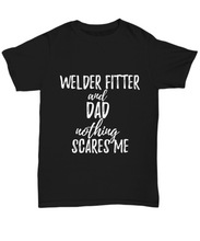 Load image into Gallery viewer, Welder-Fitter Dad T-Shirt Funny Gift Nothing Scares Me-Shirt / Hoodie