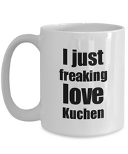 Load image into Gallery viewer, Kuchen Lover Mug I Just Freaking Love Funny Gift Idea For Foodie Coffee Tea Cup-Coffee Mug