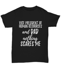 Vice President of Human Resources Dad T-Shirt Funny Gift Nothing Scares Me-Shirt / Hoodie