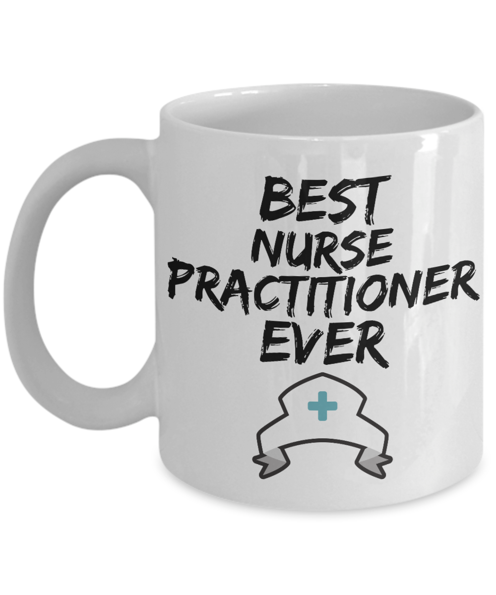Nurse Practitioner Mug - Best Nurse Practitioner Ever - Funny Gift for Nurse Pratitioner-Coffee Mug