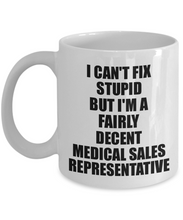 Load image into Gallery viewer, Medical Sales Representative Mug I Can't Fix Stupid Funny Gift Idea for Coworker Fellow Worker Gag Workmate Joke Fairly Decent Coffee Tea Cup-Coffee Mug
