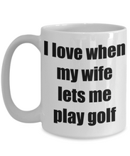 Load image into Gallery viewer, I Love When My Wife Lets Me Play Golf Mug Funny Gift Idea Novelty Gag Coffee Tea Cup-Coffee Mug