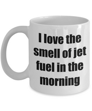 Load image into Gallery viewer, I Love The Smell Of Jet Fuel In The Morning Mug Funny Gift Idea Novelty Gag Coffee Tea Cup-Coffee Mug
