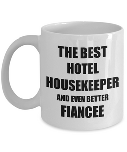 Hotel Housekeeper Fiancee Mug Funny Gift Idea for Her Betrothed Gag Inspiring Joke The Best And Even Better Coffee Tea Cup-Coffee Mug