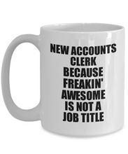 Load image into Gallery viewer, New Accounts Clerk Mug Freaking Awesome Funny Gift Idea for Coworker Employee Office Gag Job Title Joke Tea Cup-Coffee Mug