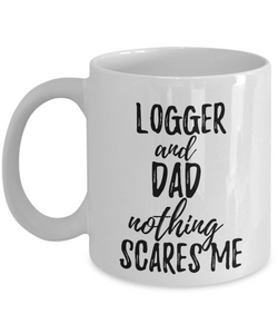 Logger Dad Mug Funny Gift Idea for Father Gag Joke Nothing Scares Me Coffee Tea Cup-Coffee Mug