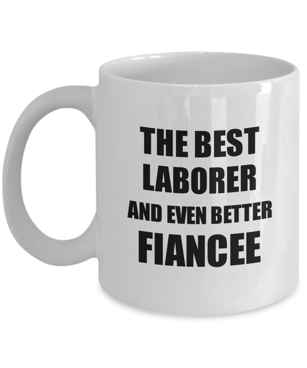 Laborer Fiancee Mug Funny Gift Idea for Her Betrothed Gag Inspiring Joke The Best And Even Better Coffee Tea Cup-Coffee Mug