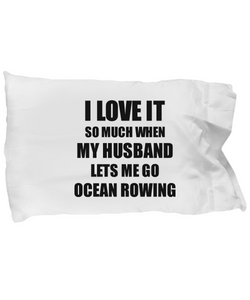 Ocean Rowing Pillowcase Funny Gift Idea For Wife I Love It When My Husband Lets Me Novelty Gag Sport Lover Joke Pillow Cover Case Set Standard Size 20x30