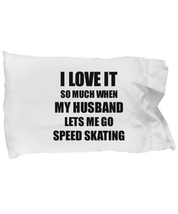 Speed Skating Pillowcase Funny Gift Idea For Wife I Love It When My Husband Lets Me Novelty Gag Sport Lover Joke Pillow Cover Case Set Standard Size 20x30