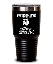 Load image into Gallery viewer, Funny Watchmaker Dad Tumbler Gift Idea for Father Gag Joke Nothing Scares Me Coffee Tea Insulated Cup With Lid-Tumbler