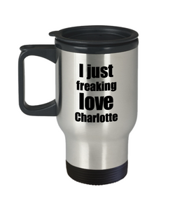 Charlotte Lover Travel Mug I Just Freaking Love Funny Insulated Lid Gift Idea Coffee Tea Commuter-Travel Mug